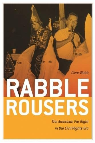 Search : Rabble Rousers: The American Far Right in the Civil Rights Era (Politics and Culture in the Twentieth-Century South Ser.)