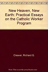 New Heaven, New Earth: Practical Essays on the Catholic Worker Program