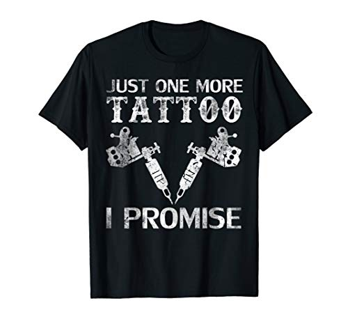 Just One More Tattoo I Promise T-Shirt Funny Artist Cool -