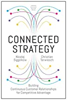Connected Strategy: Building Continuous Customer Relationships for Competitive Advantage Front Cover