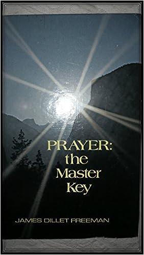 Prayer: The Master Key: James D  Freeman: 9780871591289