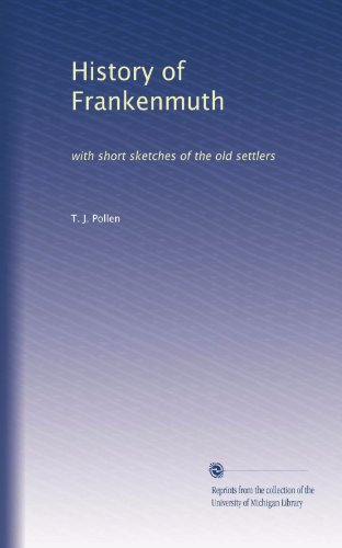 History of Frankenmuth: with short sketches of the old settlers