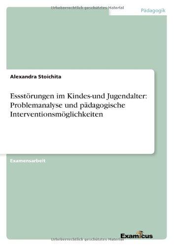 Essstörungen im Kindes-und Jugendalter: Problemanalyse und pädagogische Interventionsmöglichkeiten
