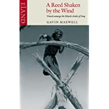 A Reed Shaken by the Wind: Travels Among the Marsh Arabs of Iraq by Gavin Maxwell (28-Nov-2003) Paperback