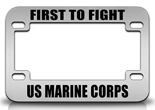 FIRST TO FIGHT US MARINE CORPS Patriotic United States Quality Metal MOTORCYCLE License Plate Frame Chr