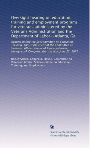 Oversight hearing on education, training and employment programs for veterans administered by the Veterans Administration and the Department of ... Congress, first session, June 22, 1979