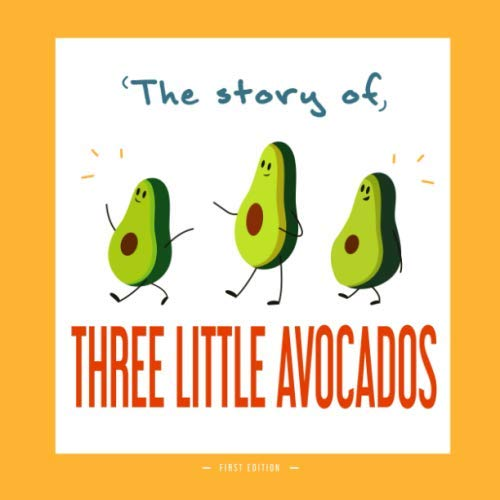 The Story of Three Little Avocados: A DIFFERENT VERSION OF THE CLASSIC FAIRY TALE OF THE THREE LITTLE PIGS (FLOPI GRASSO)