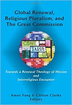 Book Global Renewal, Religious Pluralism, and the Great Commission (Asbury Theological Seminary Series in World Christian Revita)