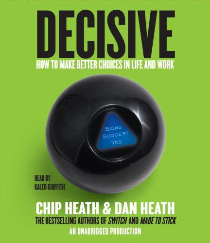 Decisive: How to Make Better Choices in Life and Work by Random House Audio