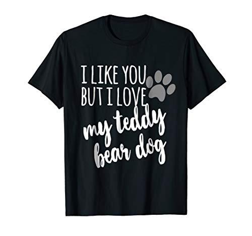 Teddy Bear Dog T-Shirt I Like You But I Love My Teddy -