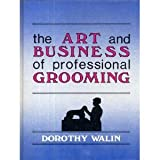 Art and Business of Professional Grooming, Walin, Dorothy, 0931866154