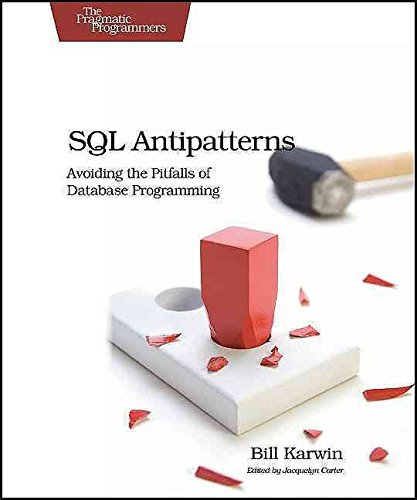 [(SQL Antipatterns : Avoiding the Pitfalls of Database Programming)] [By (author) Bill Karwin] published on (July, 2010)