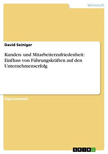 Kunden- und Mitarbeiterzufriedenheit: Einfluss von Führungskräften auf den Unternehmenserfolg (German Edition)]()