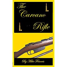 The Carcano Rifle: The Concise Reference Guide to Owning, Collecting, and Shooting the Most Infamous Weapon in History! Judge for Yourself After Reading Was This An Assassination Weapon, or Not?