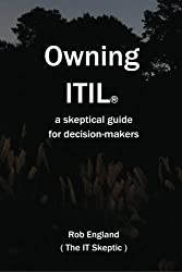 Owning Itil(R): A Skeptical Guide For Decision-Makers by Rob England (2009-04-06)