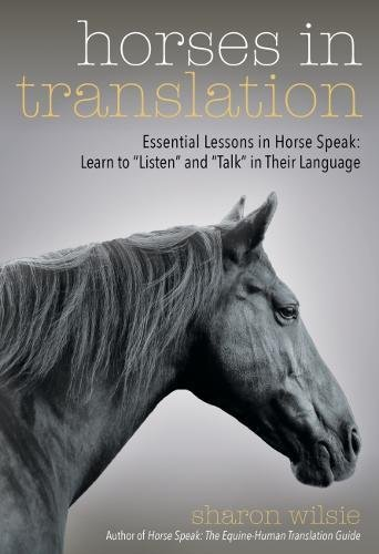 Horses in Translation: Essential Lessons in Horse Speak: Learn to