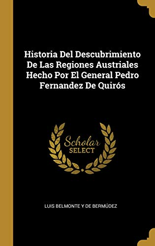 Historia del Descubrimiento de Las Regiones Austriales Hecho Por El General Pedro Fernandez de Quirós  [De Bermudez, Luis Belmonte y] (Tapa Dura)