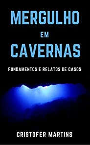 Mergulho em cavernas: Fundamentos e relatos de casos