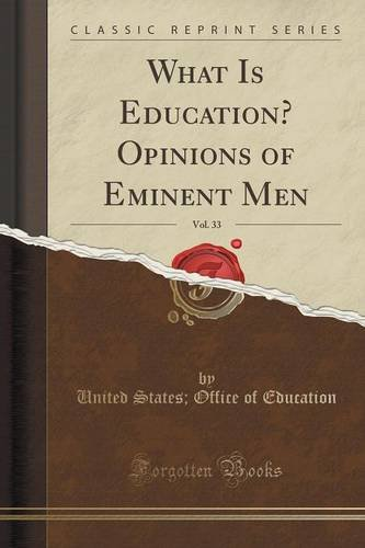 What Is Education? Opinions of Eminent Men, Vol. 33 (Classic Reprint) ebook