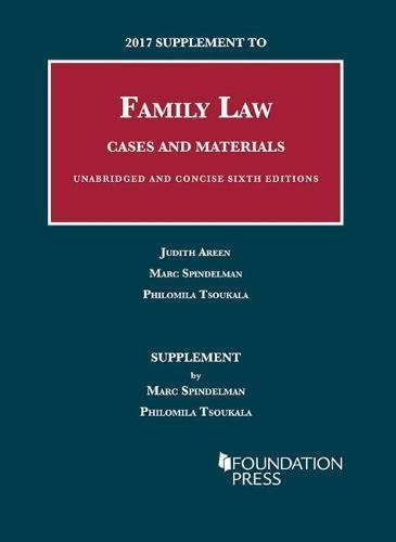 2017 Supplement to Family Law, Cases and Materials, Unabridged and Concise, 6th (University Casebook Series)