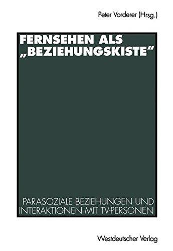 Fernsehen alsBeziehungskiste: Parasoziale Beziehungen und Interaktionen mit TV-Personen (German Edition)
