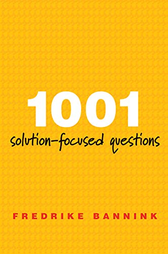 1001 Solution-Focused Questions: Handbook for Solution-Focused Interviewing (Norton Professional Book) (School Based Therapy)