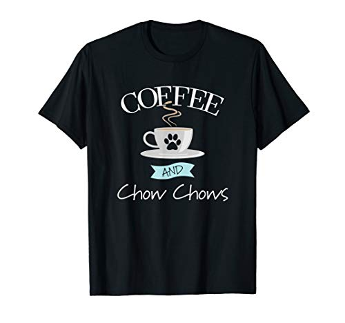 Chow Dog T-shirt - Coffee and Chow Chows Dog T Shirt