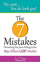 No, Wait... You Do Look Gay!: The 7 Mistakes Preventing you from Selling to the $830 Billion LGBT Market (English Edition)