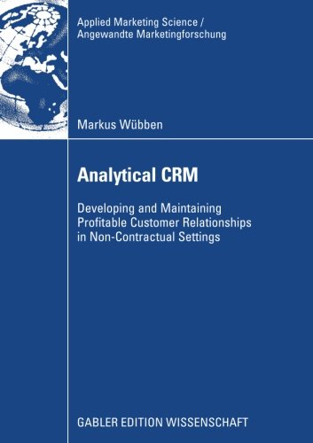 Analytical CRM: Developing and Maintaining Profitable Customer Relationships in Non-Contractual Settings (Applied Market