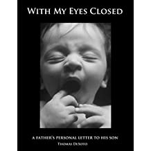 With My Eyes Closed: A Father's Personal Letter To His Son