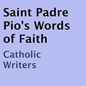 Saint Padre Pio's Words of Faith Audiobook