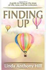 Finding UP: A guide to ascending the steps of Life, Love, and the Unknown Paperback