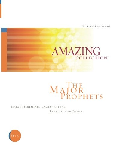 The Major Prophets: Isaiah, Jeremiah, Lamentations, Ezekiel, and Daniel (The Amazing Collection: The Bible, Book by Book) (Volume 5)
