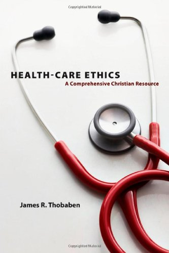 Health-Care Ethics: A Comprehensive Christian Resource