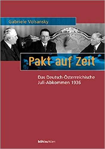 Pakt auf Zeit: Das Deutsch-Österreichische Juli-Abkommen 1936 ...