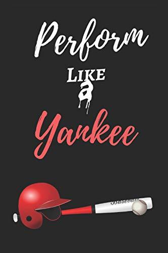 """Perform Like A Yankee: Baseball Journal For Champions - 125 Lined Pages - Size 6"""" by 9"""" - Fit for Jotting Down Ideas, Sketching etc."""