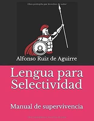 Lengua para Selectividad: Manual de supervivencia: Amazon.es: Ruiz de Aguirre, Alfonso: Libros