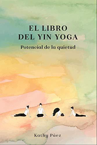 El Libro del Yin Yoga: Potencial de la quietud (Spanish ...