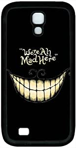 Alice In Wonderland-We Are All Mad Here Samsung Galaxy s4 I9500 case (TPU material) holiday Galaxy s4 black phone accessories diy by micase store