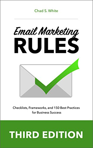 Email Marketing Rules: Checklists, Frameworks, and 150 Best Practices for Business Success