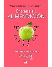 Entrena tu alimentación: Mitos y verdades sobre nutrición deportiva (Libro práctico)