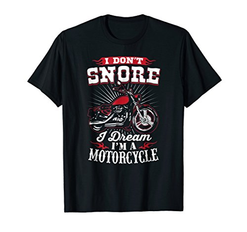 About Motorcycles T-shirt - I Don't Snore I Dream I'm A Motorcycle T-Shirt - Biker Tee