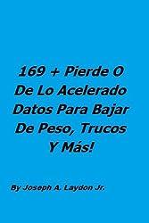 169 + Pierde O De Lo Acelerado Datos Para Bajar De Peso, Trucos Y Más! (Spanish Edition)