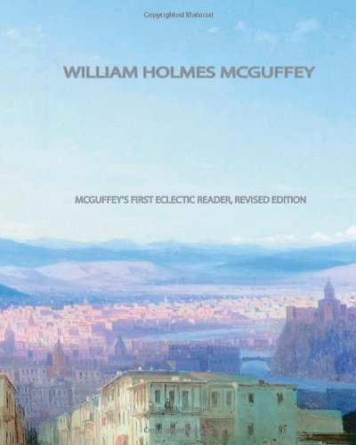 Read Online McGuffey's First Eclectic Reader, Revised Edition ebook