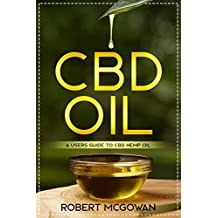 CBD: A Users Guide to CBD Hemp Oil in for Pain, Anxiety, Arthritis, Depression and Cancer (Cannabidiol CBD Books Healing Without The High)