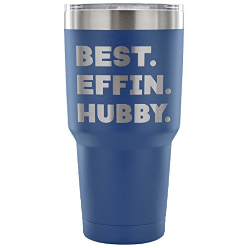 ArtsyMod BEST EFFIN HUBBY Premium Vacuum Tumbler, PERFECT FUNNY GIFT From Wife to Husband for Valentine's Day! Attractive Water Tumbler, 30oz. (Blue)