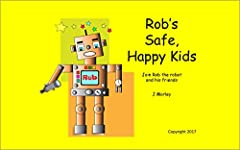 This little book is a great aid to parents of young children to encourage learning and reading. With the help of Rob the robot it will guide children about some common aspects of safety. The book explains life skills such as the crossing road...