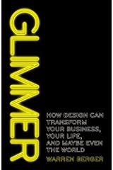 Glimmer: How design can transform your business, your life, and maybe even the world by Warren Berger (2011-06-02) Paperback
