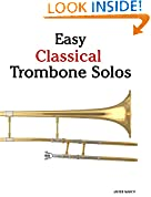 #6: Easy Classical Trombone Solos: Featuring music of Bach, Beethoven, Wagner, Handel and other composers