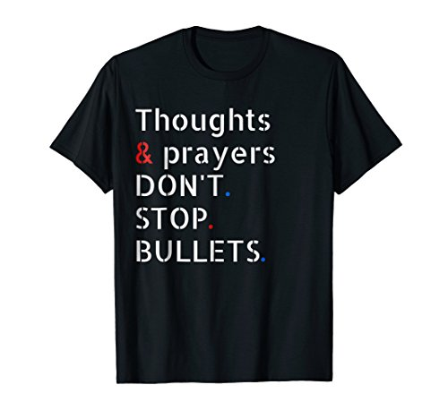 Thoughts and Prayers Don't Stop Bullets Gun Reform Now Shirt (Days Of Our Lives Full Episodes No Commercials)